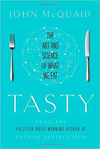 Tasty: The Art and Science of What We Eat: John McQuaid: 9781451685008: Amazon.com: Books