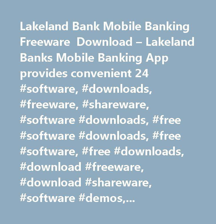 Lakeland Bank Mobile Banking Freeware Download – Lakeland Banks Mobile Banking App provides convenient 24 #software, #downloads, #freeware, #shareware, #software #downloads, #free #software #downloads, #free #software, #free #downloads, #download #freeware, #download #shareware, #software #demos, #windows #software, #windows, #windows95, #windows98, #xp, #vista, #macintosh #software, #linux #software, #commercial #demos, #games…