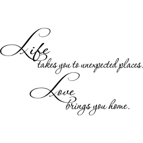 Life takes you to unexpected places. (& unfortunately sometimes away from those you love, but...) Love brings you home. <3