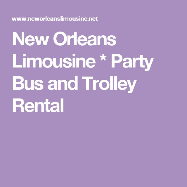 New Orleans Limousine * Party Bus and Trolley Rental