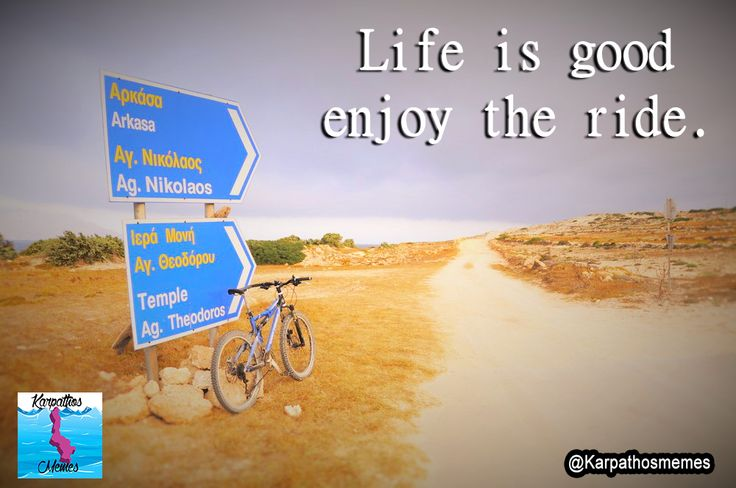 Life is Good, Enjoy the Ride. #Karpathosmemes #Karpathos #lifeisgood #enjoy #yolo
