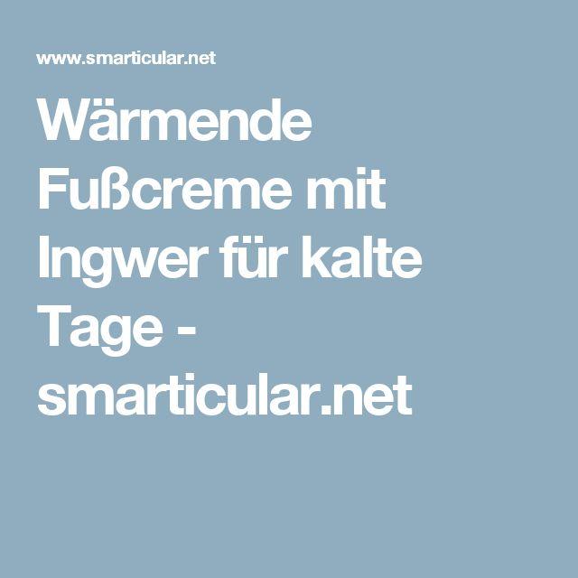 Wärmende Fußcreme mit Ingwer für kalte Tage - smarticular.net