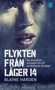 Titel: Flykten från Läger 14 : den dramatiska rymningen från ett nordkoreanskt fångläger - Författare: Blaine Harden
