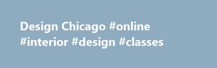 Design Chicago #online #interior #design #classes http://interior.nef2.com/design-chicago-online-interior-design-classes/  #chicago interior design # FIND WHAT'S NEXT Design Chicago 2016 Join us for a two-day luxury design event and educational conference. Get inspired with featured presentations and showroom events debuting the newest products and displaying the hottest trends. Don't miss Opening Night Celebration and the Ones To Watch Awards ceremony celebrating the best in Chicago design…