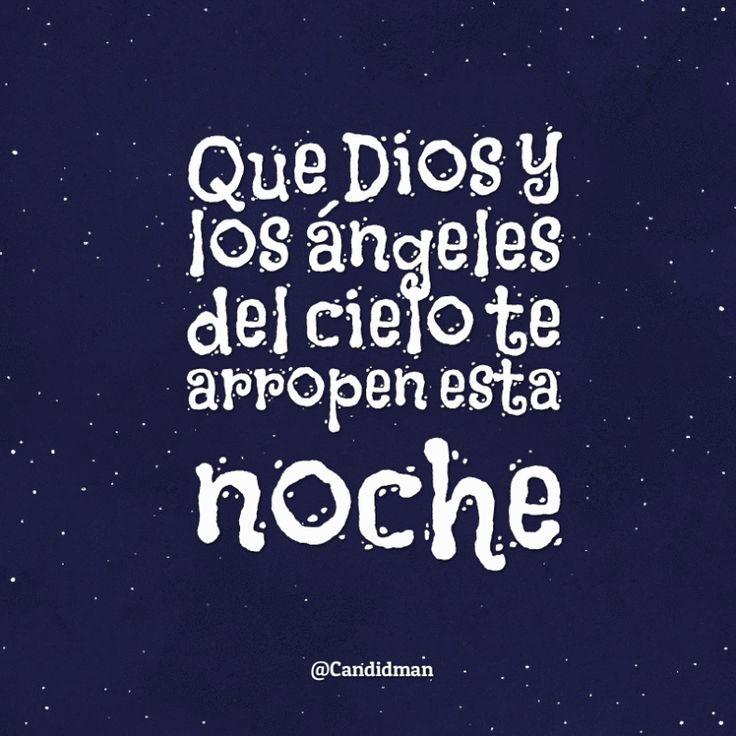 Que Dios y los ángeles del cielo te arropen esta noche.  @Candidman     #Frases Candidman Dios Piropo @candidman