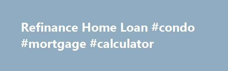 Refinance Home Loan #condo #mortgage #calculator http://mortgage.remmont.com/refinance-home-loan-condo-mortgage-calculator/  #home mortgage refinance # Traditional Refinance What's a Traditional Refinance? A low-cost conventional loan that may lower your monthly payment or let you pay off your house sooner. If you want to make your payments more comfortable and your home value is steady or has increased, you may be able to refinance your mortgage with a traditional refinance loan…