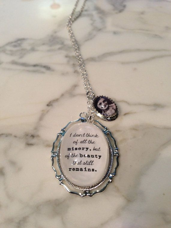 Anne Frank Quote Necklace. I don't think of all the misery, but of the beauty that still remains.
