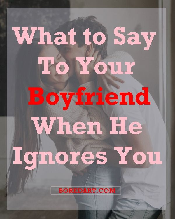 What To Say To Your Boyfriend When He Ignores You Bored Art Ignore Me Quotes Poem For My Boyfriend Feeling Ignored