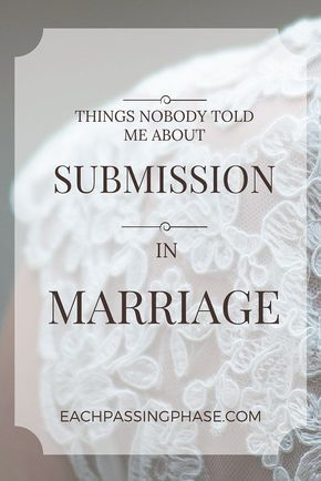 Exploring some of the misconceptions and confusing aspects of submission within a Christian marriage. - Each Passing Phase blog