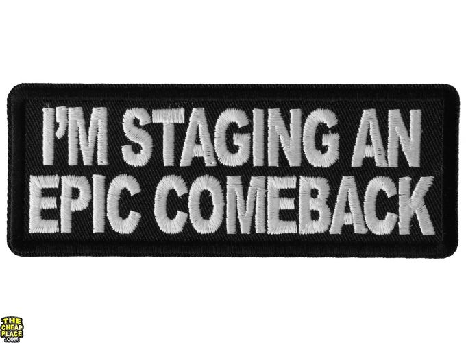 IRON or SEW ON PATCH I/'M STAGING AN EPIC COMEBACK