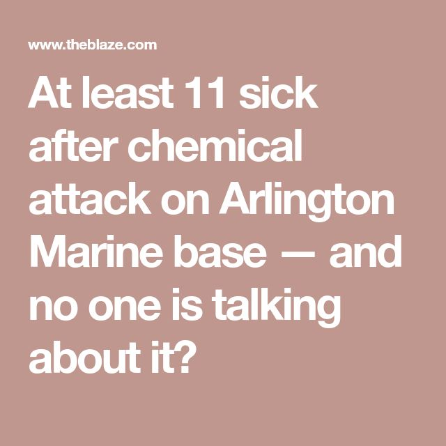 At least 11 sick after chemical attack on Arlington Marine base — and no one is talking about it?
