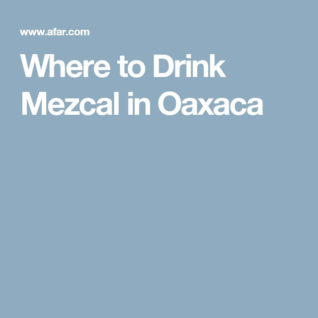 Where to Drink Mezcal in Oaxaca