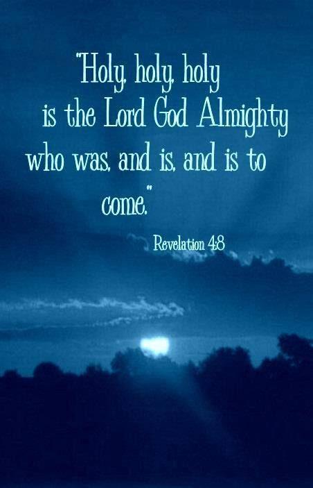 Revelation 4:8   https://www.facebook.com/ChristianTodayInternational/photos/10152415654689916