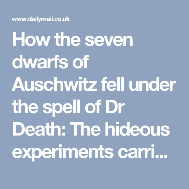 How the seven dwarfs of Auschwitz fell under the spell of Dr Death: The hideous experiments carried out by Nazi Josef Mengele on seven trusting brothers and sisters | Daily Mail Online