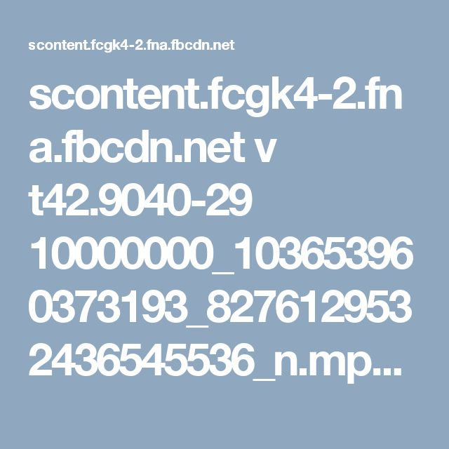 scontent.fcgk4-2.fna.fbcdn.net v t42.9040-29 10000000_103653960373193_8276129532436545536_n.mp4?efg=eyJybHIiOjEwMjcsInJsYSI6NDA5NiwidmVuY29kZV90YWciOiJzZCJ9&oh=85701cb1527ddc34e1cc324b0ebd9ce3&oe=59ACB4B2