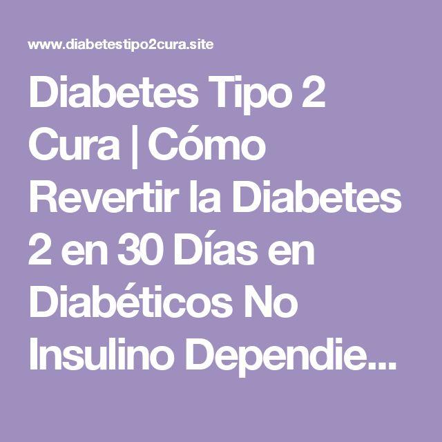 Diabetes Tipo 2 Cura | Cómo Revertir la Diabetes 2 en 30 Días en Diabéticos No Insulino Dependientes: Cuidados de la Diabetes tipo 2: Hábitos que impiden Bajar Azúcar en la Sangre