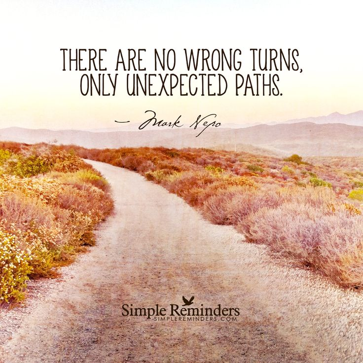 There are no wrong turns, only unexpected paths. — Mark Nepo