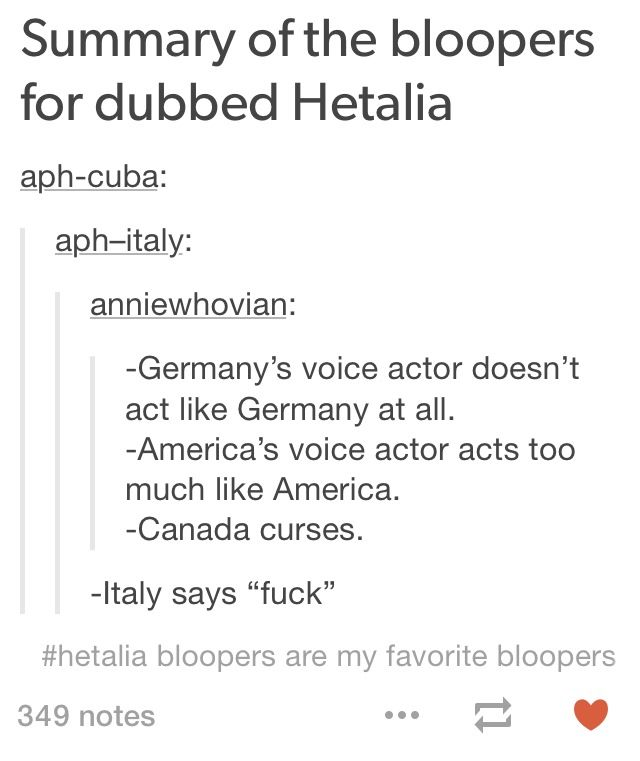 """I love Hetalia bloopers//my all-time favorite, """"I'm so glad you're asking about joi- a-BOOT, F*ING SH*T""""<< DONT FORGET """"F*CK ME RUNNING!""""!!!!! That ones mah fave!"""