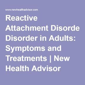 Reactive Attachment Disorder in Adults: Symptoms and Treatments | New Health Advisor