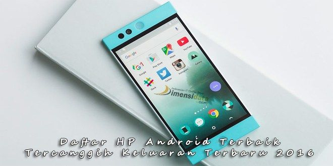 17 HP Android Terbaik dan Tercanggih Keluaran Terbaru 2016
