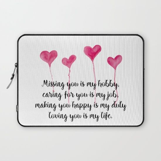 Love Quote for Valentine's Day Laptop Sleeve  Missing you is my hobby, caring for you is my job, making you happy is my duty, loving you is my live