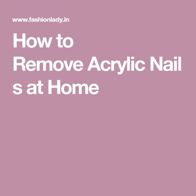 How to RemoveAcrylicNails at Home