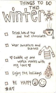 Things to do this Winter. ♡ I am an AZ girl... I HATE the cold, but I LOVE how beautiful the snow is && the holidays that comes with winter.