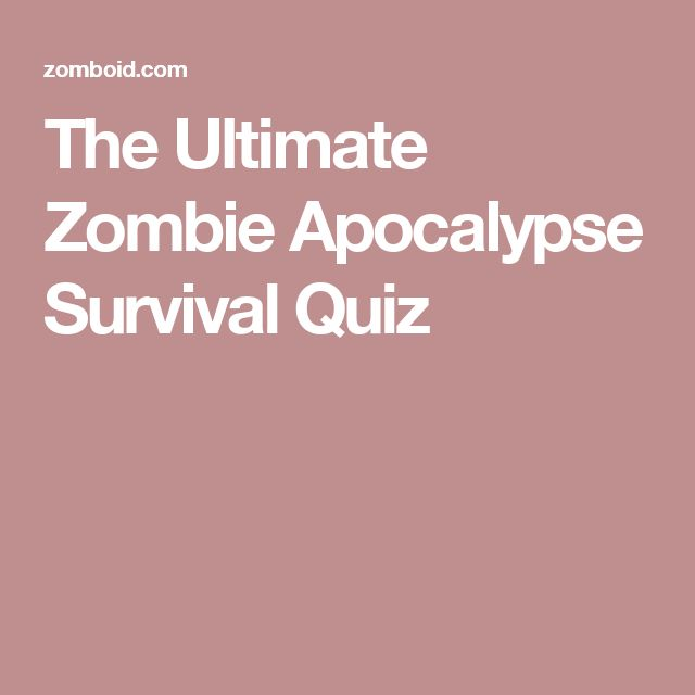 The Ultimate Zombie Apocalypse Survival Quiz