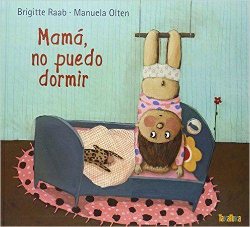 Mamá, no puedo dormir Brigitte Raab (Autora), Manuela Olten (Ilustradora) Ed. Takatuka    +3 años    La protagonista de este cuento es u...