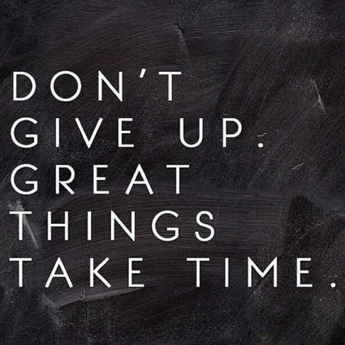 Great things take time!