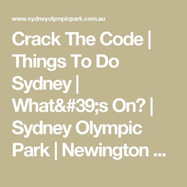 Crack The Code   Things To Do Sydney   What's On?   Sydney Olympic Park   Newington Armory   FREE Activities