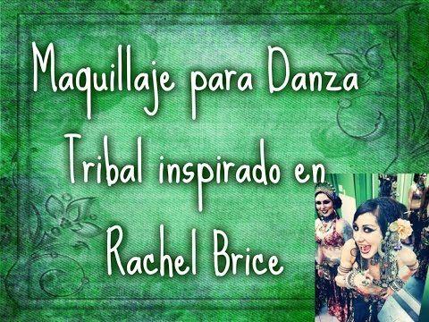 MAQUILLAJE INSPIRADO EN RACHEL BRICE (DANZA TRIBAL) - YouTube