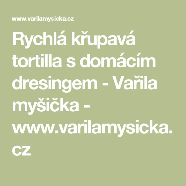 Rychlá křupavá tortilla s domácím dresingem - Vařila myšička - www.varilamysicka.cz