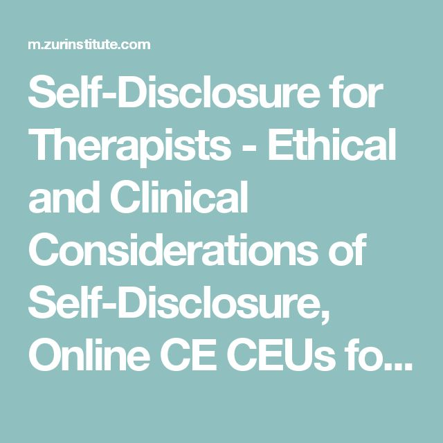 Self-Disclosure for Therapists - Ethical and Clinical Considerations of Self-Disclosure, Online CE CEUs for psychologists, MFTs, psychotherapists