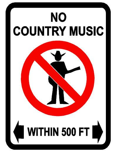 No country music. That's funny. I'll listen to it all I want!