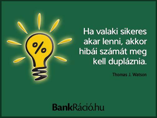 Ha valaki sikeres akar lenni, akkor hibái számát meg kell dupláznia. - Thomas J. Watson, www.bankracio.hu idézet