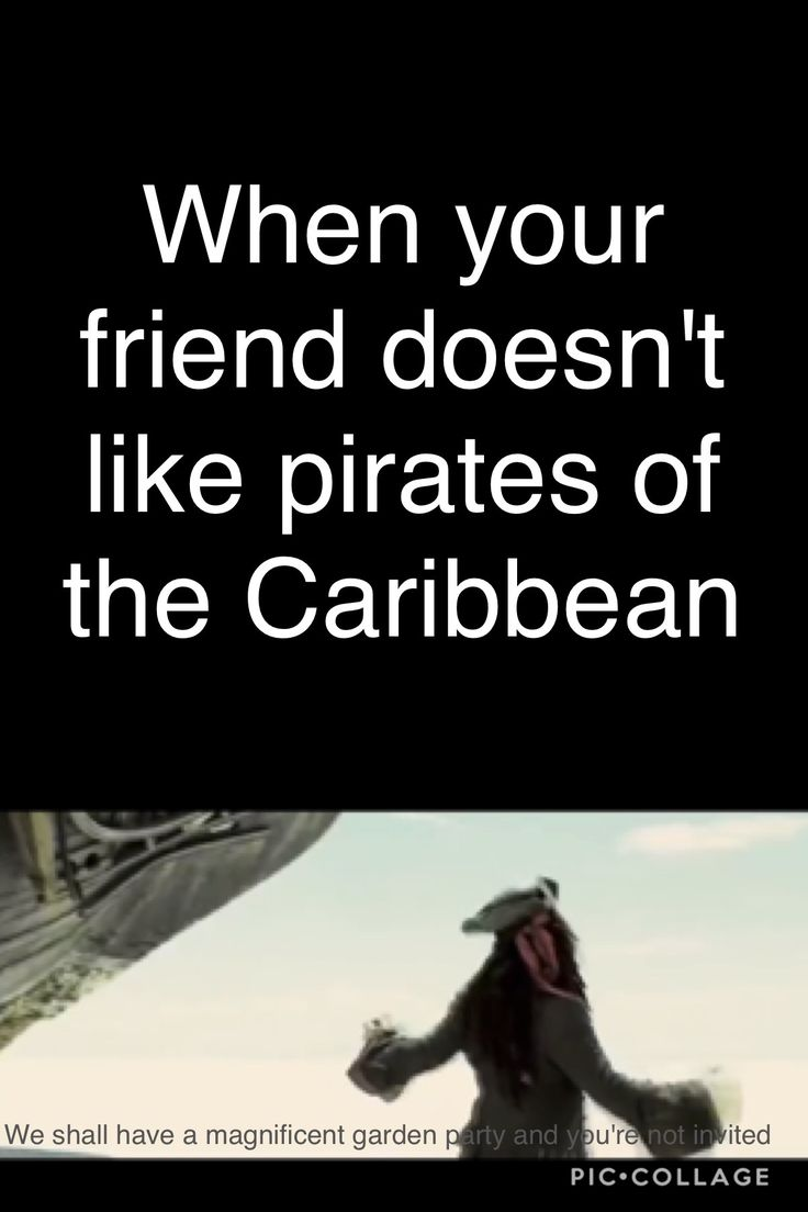 That's definetly me. Only I in My class like Pirates of the Caribbean. Yeah, That's sad...