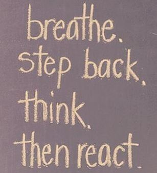 Mindful Living and inspirational quote: breathe, step back, think, then react.