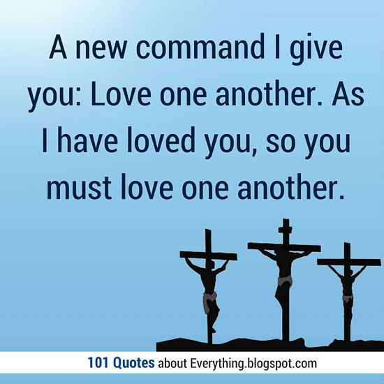 Love One Another Quotes Sayings: #love #quotes A New Command I Give You: Love One Another