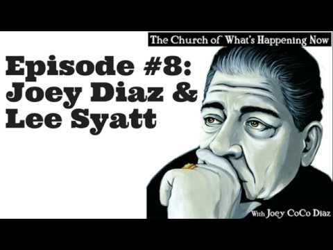 The Church Of What's Happening Now: #008 - Joey Diaz and Lee Syatt