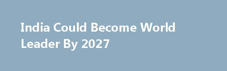 India Could Become World Leader By 2027 https://betiforexcom.livejournal.com/28171325.html  India, the world's seventh largest economy today, will grow to be the world's second-largest by 2050 according to PWC, outpacing the US economy by around 33% as the sleeping giant reaches financial maturity and modernizes its economy. This potential p...The post India Could Become World Leader By 2027 appeared first on bitcoinmining.shop.The post India Could Become World Leader By 2027 appeared first…