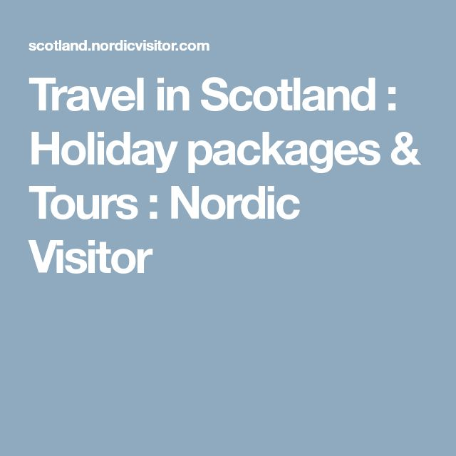 Travel in Scotland : Holiday packages & Tours : Nordic Visitor