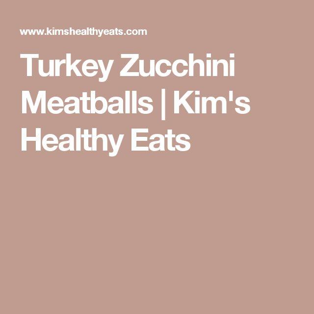 Turkey Zucchini Meatballs   Kim's Healthy Eats
