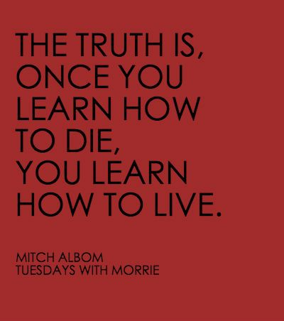 Add this book to your must-read list: Tuesdays With Morrie.