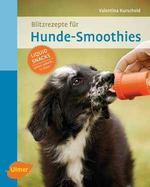 Valentina Kurscheid: Blitzrezepte für Hunde-Smoothies. Bild: Verlag Eugen Ulmer