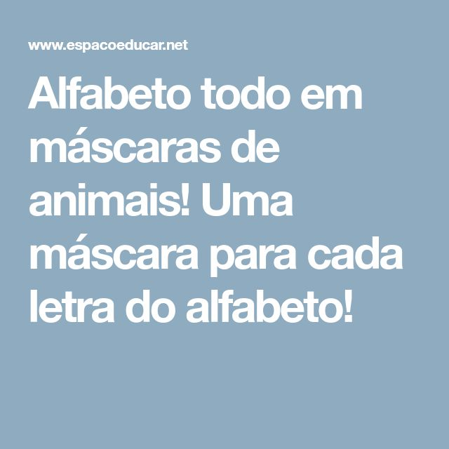 Alfabeto todo em máscaras de animais! Uma máscara para cada letra do alfabeto!