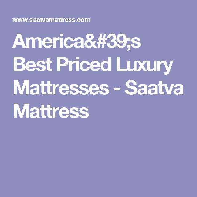 America's Best Priced Luxury Mattresses - Saatva Mattress