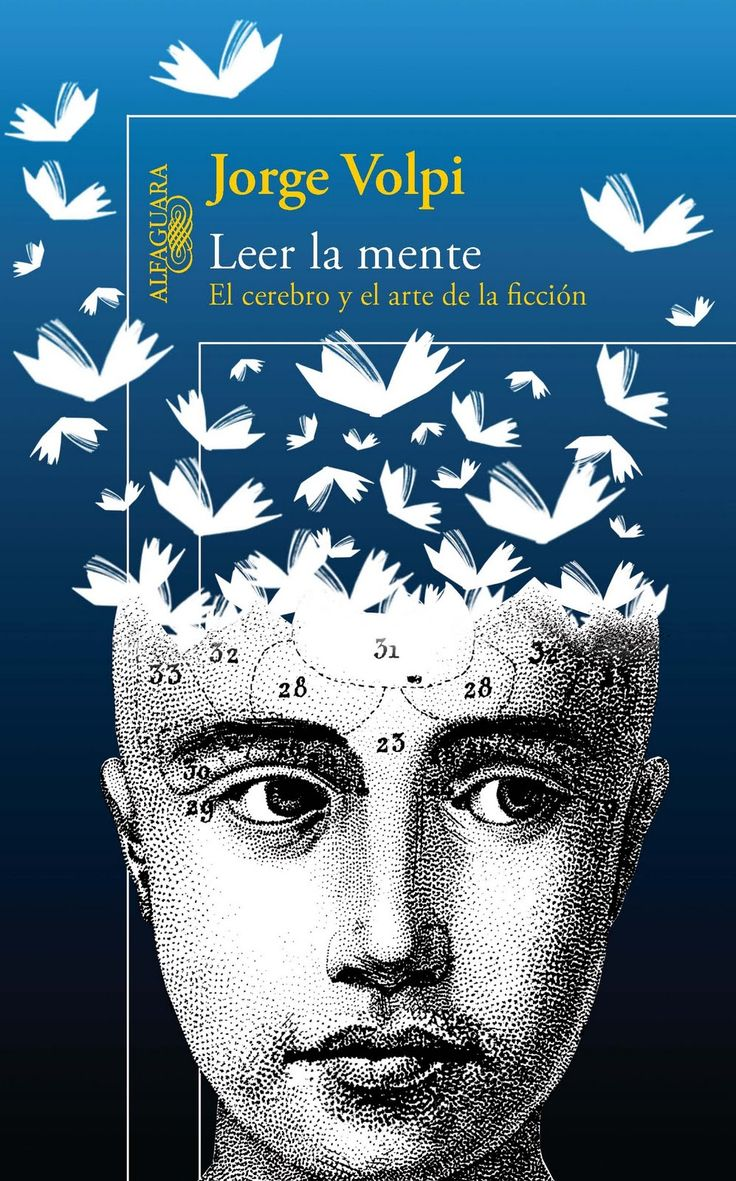 Jorge Volpi - Leer la mente, el cerebro y el arte de la ficción