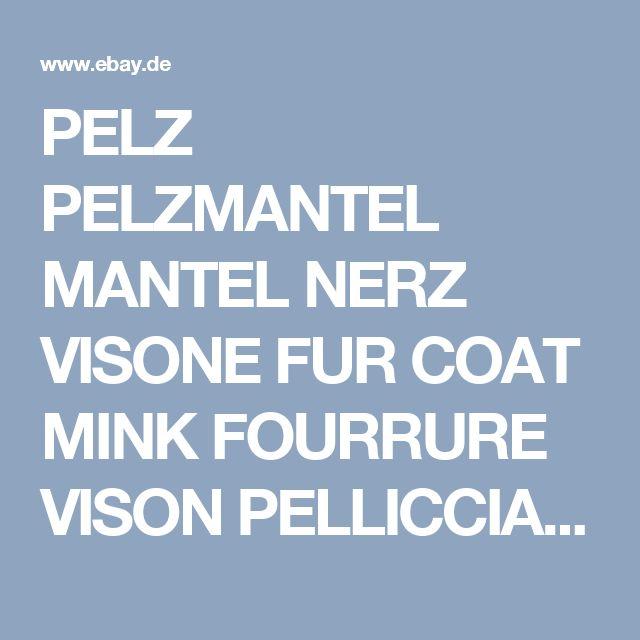 PELZ PELZMANTEL MANTEL NERZ VISONE FUR COAT MINK FOURRURE VISON PELLICCIA норка  | eBay