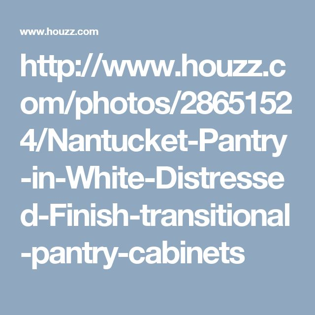 http://www.houzz.com/photos/28651524/Nantucket-Pantry-in-White-Distressed-Finish-transitional-pantry-cabinets